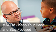 MACRA - keep your head and stay focused